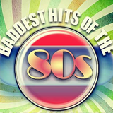 BADDEST HITS OF THE 80'S
