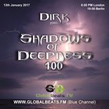 Dirk pres. Shadows Of Deepness 100 (13th January 2017) on Globalbeats.FM [Blue Channel]