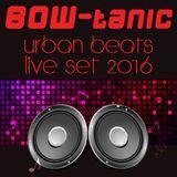 BOW-tanic Urban Beats Live Set 2016
