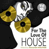 For The Love Of House (Vol 16)