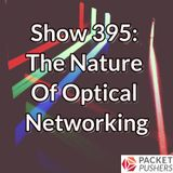 Show 395: The Nature Of Optical Networking