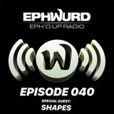 Ephwurd Presents Eph'd Up Radio Episode #040 (SHAPES GUEST MIX)