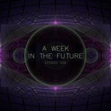 A Week In The Future - Episode 008