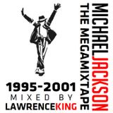Michael Jackson: The MegaMixTape 1995-2001 - Mixed by Lawrence King