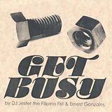 DJ JESTER THE FILIPINO FIST & ERNEST GONZALES / GET BUSY