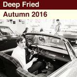 Deep Fried - Autumn 2016