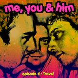 Me, You and Him - Episode 4: Travel