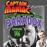 Episode 146 / Dr Casey and Dr Kildare Were a Paradox