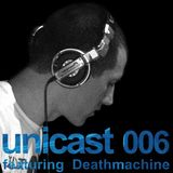 UNICAST006 - featuring Deathmachine