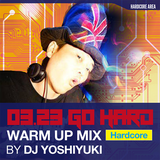 DJ Yoshiyuki - 0323 Go Hard Warm Up Mix