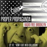 """Proper Propaganda Ep. 117, """"How I Got Into Collusion"""""""