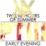 Twelve Hours of Summer PTIII; Early Evening
