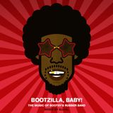 BOOTZILLA, BABY !! The Music of Bootsy's Rubber Band 1976-79