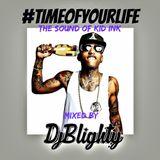 @DJBlighty - #TimeOfYourLife (The Sound Of Kid Ink)