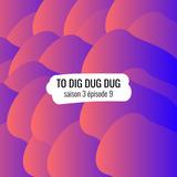 To Dig Dug Dug / s3e9