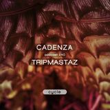 Cadenza Podcast 240 - Tripmastaz (Cycle)
