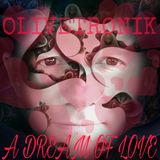 "OLIVETRONIK ""A DREAM OF LOVE"""
