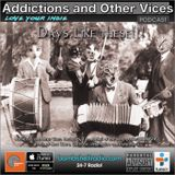 Addictions and Other Vices 377 - Days Like These!!!