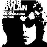 The Sleepy King  47 — BOB DYLAN WROTE PROPAGANDA SONGS —   9/05/18
