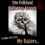 FolkCast Halloween Scream 2014: My Babies...