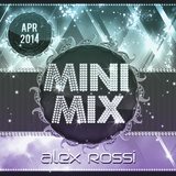 Alex Rossi - Mini Mix (April 2k14)