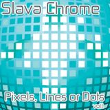 Slava Chrome - Pixels, Lines or Dots vol.1
