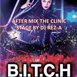 B.I.T.C.H - HARLEY ANGELS - AFTER MIX BY DJ REZ-A (The Clinic Stage) 07FEB2015
