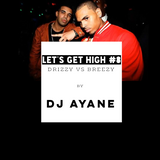 LET'S GET HIGH #8 Drizzy VS Breezy