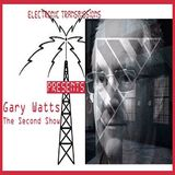 Electronic Transmissions Presents Gary Watts (The Second Show)