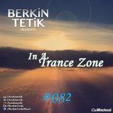Berkin Tetik - In A Trance Zone #082