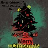 Merry Christmas! (Dash illusion) Mix