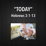 "CELEBRATE LIFE- ""Today"" Hebrews 3:1-13"