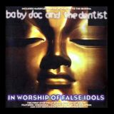 Baby Doc And The Dentist - In Worship Of False Idols