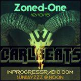 ZONED-ONE 12/13/15 SUNDAYZZZ W/ (((CaRlBeAtS))) INPROGRESSRADIO.COM