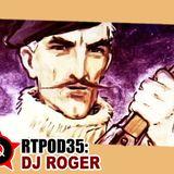 RTPOD35: DJ RoGeR