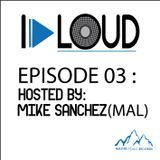 "I PLAY LOUD EP. 03 - ""Splitted Session"" Hosted by Mike Sanchez (MAL)"