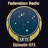 Federation Radio :: Episode 071