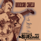 Audiofilia BLUEZinada! #003 - Anderson Camelo: In the Wrong Side of the River (2017)