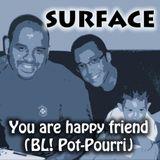Surface - You are happy friend (BL Pot-Pourri)