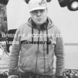 Bass Me Podcast 02 : Wladie (Skweee.ru)