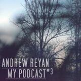 ANDREW REYAN - MY PODCAST #3