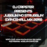 Dj Cripster - Jugglin' No Strugglin' (Dancehall Mix) (April 2019)