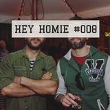 HEY HOMIE #008