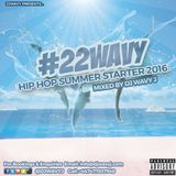 #22WAVY Hip Hop Summer Starter 2016 Mixed By @DJWAVYJ