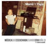 Mamá + Papá = Música que escuchaba cuando era niña