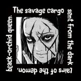 The savage cargo sent from the dark lairs of the demon, black-orchid queen