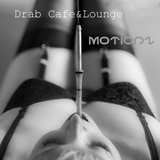 Drab Cafe & Lounge ~ Motionz