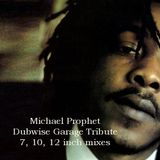Michael Prophet - 7 inch, 10 inch, and 12 inch mixes - Special Dubwise Garage Tribute. RIP Michael
