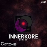 INNERKORE Series #007 - with ANDY ZONES