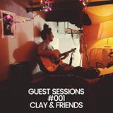 GUEST SESSIONS #001  CLAY & FRIENDS